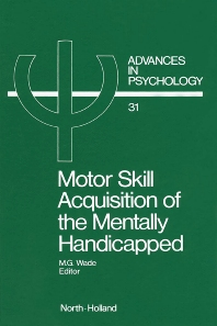 Motor Skill Acquisition of the Mentally Handicapped - 1st Edition - ISBN: 9780444879769, 9780080866857