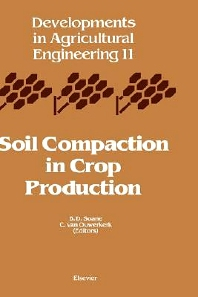 Soil Compaction in Crop Production - 1st Edition - ISBN: 9780444882868, 9780080934006
