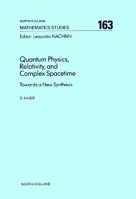 Quantum Physics, Relativity, and Complex Spacetime - 1st Edition - ISBN: 9780444884657, 9780080872742