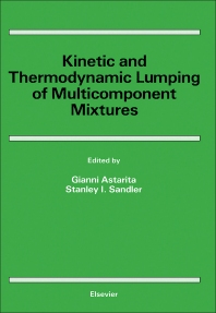 Kinetic and Thermodynamic Lumping of Multicomponent Mixtures - 1st Edition - ISBN: 9780444890320, 9780444600240