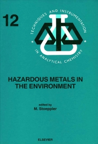 Hazardous Metals in the Environment, 1st Edition,M. Stoeppler,ISBN9780444890788