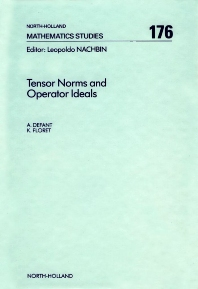 Tensor Norms and Operator Ideals, 1st Edition,A. Defant,K. Floret,ISBN9780444890917