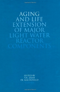 Aging and Life Extension of Major Light Water Reactor Components - 1st Edition - ISBN: 9780444894489, 9780080963617