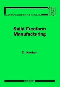 Solid Freeform Manufacturing, 1st Edition,D. Kochan,ISBN9780444896520