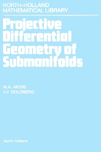 Projective Differential Geometry of Submanifolds, 1st Edition,M.A. Akivis,V.V. Goldberg,ISBN9780444897718
