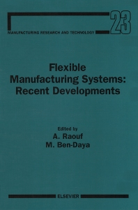 Flexible Manufacturing Systems: Recent Developments, 1st Edition,A. Raouf,M. Ben-Daya,ISBN9780444897985