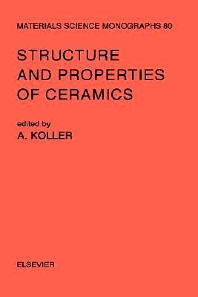 Structure and Properties of Ceramics, 1st Edition,A. Koller,ISBN9780444987198