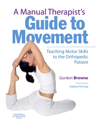 A Manual Therapist's Guide to Movement E-Book, 1st Edition,Gordon Browne,ISBN9780702036880