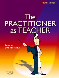 The Practitioner as Teacher E-Book, 4th Edition,Sue Hinchliff,ISBN9780702039546