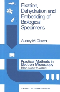 Fixation, Dehydration and Embedding of Biological Specimens, 1st Edition,A.M. Glauert,ISBN9780720442571