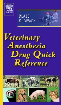 Veterinary Anesthesia Drug Quick Reference - 1st Edition - ISBN: 9780721602608, 9781455757053