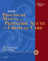 AACN Procedure Manual for Pediatric Acute and Critical Care - 1st Edition - ISBN: 9781437726190