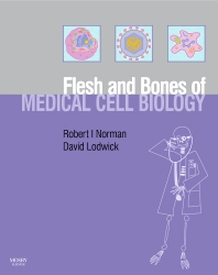 The Flesh and Bones of Medical Cell Biology, 1st Edition,Robert Norman,David Lodwick,ISBN9780723433675