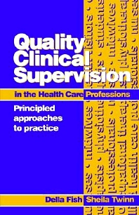 Quality Clinical Supervision in Health Care, 1st Edition,Della Fish,Sheila Twinn,ISBN9780750626156