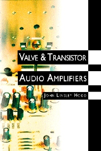 Valve and Transistor Audio Amplifiers, 1st Edition,John Linsley Hood,ISBN9780750633567