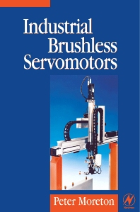 Industrial Brushless Servomotors, 1st Edition,Peter Moreton,ISBN9780750639316