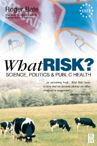 What Risk?, 1st Edition,Roger Bate,ISBN9780750642286