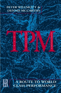 TPM - A Route to World Class Performance, 2nd Edition,Peter Willmott,Dennis McCarthy,ISBN9780750644471