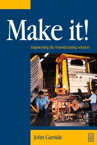 Make It! The Engineering Manufacturing Solution, 1st Edition,John Garside,ISBN9780750645690
