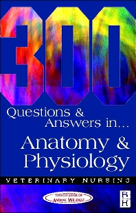 300 Questions and  Answers in Anatomy and Physiology for Veterinary Nurses, 2nd Edition,ISBN9780750646956