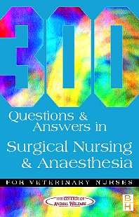 Cover image for 300 Questions and Answers in Surgical Nursing and Anaesthesia for Veterinary Nurses