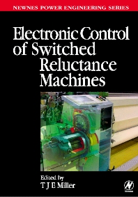 Electronic Control of Switched Reluctance Machines, 1st Edition,TJE Miller,ISBN9780750650731
