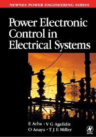 Power Electronic Control in Electrical Systems, 1st Edition,Enrique Acha,Vassilios Agelidis,Olimpo Anaya,TJE Miller,ISBN9780750651264