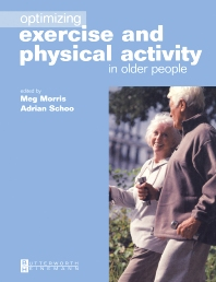 Optimizing Exercise and Physical Activity in Older People - 3rd Edition - ISBN: 9780750654791, 9780702038495