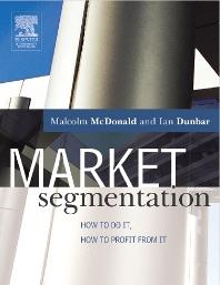 Market Segmentation, 1st Edition,Malcolm McDonald,Ian Dunbar,ISBN9780750659819