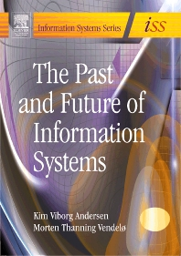 Past and Future of Information Systems, 1st Edition,Kim Viborg Andersen,Morten Thanning Vendelo,ISBN9780750661416