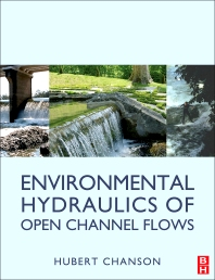 Environmental Hydraulics for Open Channel Flows, 1st Edition,Hubert Chanson,ISBN9780750661652