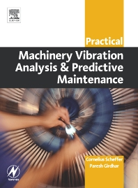 Practical Machinery Vibration Analysis and Predictive Maintenance, 1st Edition,Cornelius Scheffer,Paresh Girdhar,ISBN9780750662758