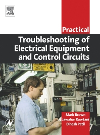 Practical Troubleshooting of Electrical Equipment and Control Circuits, 1st Edition,Mark Brown,Jawahar Rawtani,Dinesh Patil,ISBN9780750662789