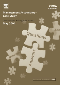 Management Accounting- Case Study May 2004 Exam Q&As - 1st Edition - ISBN: 9780750663083, 9780080940298
