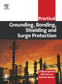 Practical Grounding, Bonding, Shielding and Surge Protection, 1st Edition,G Vijayaraghavan,Mark Brown,Malcolm Barnes,ISBN9780750663991