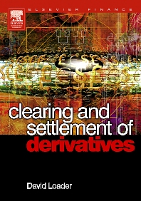 Clearing and Settlement of Derivatives - 1st Edition - ISBN: 9780750664523, 9780080456355
