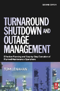 Turnaround, Shutdown and Outage Management, 1st Edition,Tom Lenahan,ISBN9780750667876