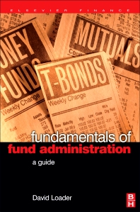 Fundamentals of Fund Administration, 1st Edition,David Loader,ISBN9780750667982
