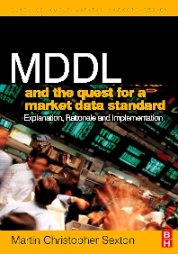 MDDL and the Quest for a Market Data Standard, 1st Edition,Martin Christopher Sexton,ISBN9780750668392