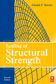 Scaling of Structural Strength, 2nd Edition,Zdenek Bazant,ISBN9780750668491