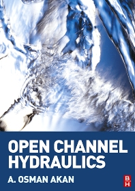 Open Channel Hydraulics, 1st Edition,A. Osman Akan,ISBN9780750668576