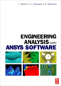 Engineering Analysis with ANSYS Software, 1st Edition,Tadeusz Stolarski,Y. Nakasone,S. Yoshimoto,ISBN9780750668750