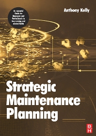 Strategic Maintenance Planning, 1st Edition,Anthony Kelly,ISBN9780750669924