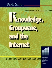 Knowledge, Groupware and the Internet - 1st Edition - ISBN: 9780750671118
