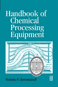 Handbook of Chemical Processing Equipment, 1st Edition,Nicholas P Cheremisinoff,ISBN9780750671262
