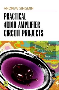 Practical Audio Amplifier Circuit Projects, 1st Edition,Andrew Singmin,ISBN9780750671491