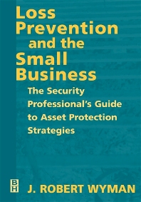 Loss Prevention and the Small Business, 1st Edition,J. Robert Wyman,ISBN9780750671620
