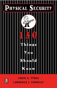 Physical Security 150 Things You Should Know, 1st Edition,Lawrence Fennelly,Louis Tyska,ISBN9780750672559