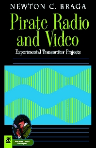 Pirate Radio and Video, 1st Edition,Newton C. Braga,ISBN9780750673310