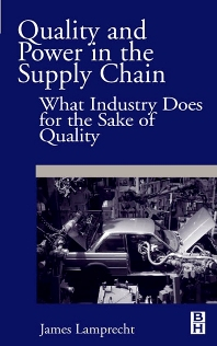 Quality and Power in the Supply Chain, 1st Edition,James Lamprecht,ISBN9780750673433